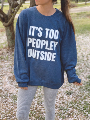It's Too Peopley Outside Sweatshirt