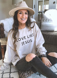 Love Like Jesus Sweatshirt