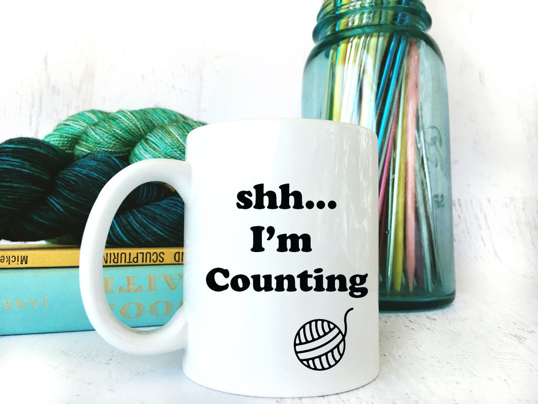 Shh, I'm Counting Coffee and Tea Mug for Knitters & Crocheters