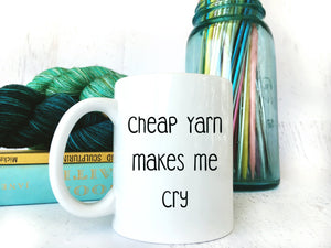 Sarcasm Mug for Knitting & Crochet - Cheap Yarn Makes Me Cry