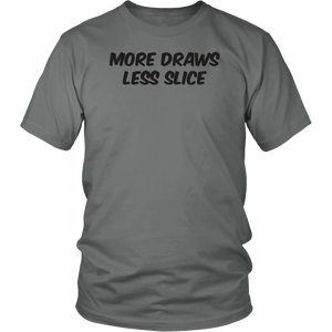 More Draws Less Slice Tee