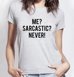 Stretchy T- shirt - Me?  Sarcastic? NEVER | Flamingolandia