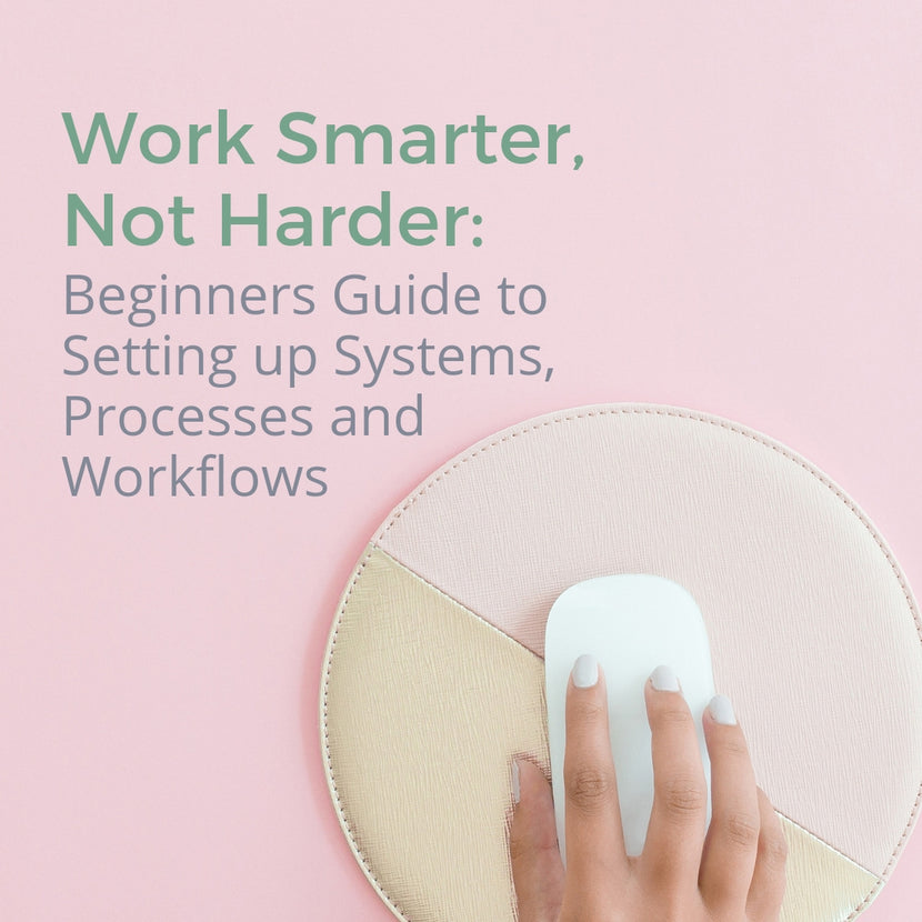 Ebook: Work Smarter, Not Harder: Beginners Guide to Setting up Systems, Processes and Workflows
