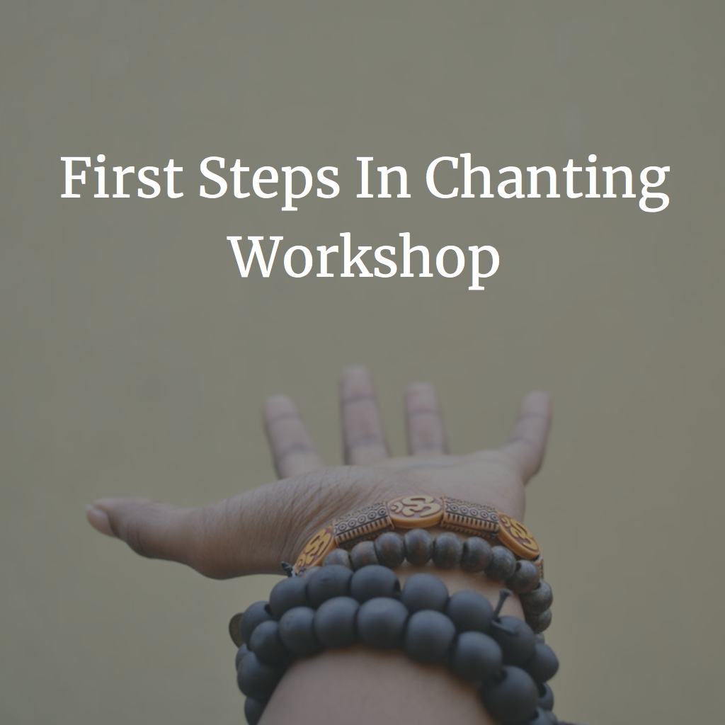 First Steps In Chanting Workshop - May 26th, 2018