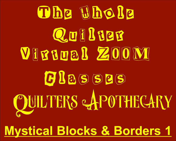 Mystical Blocks and Borders 1 Virtual Zoom Class May 22, 2021. 10AM CST Class 2118