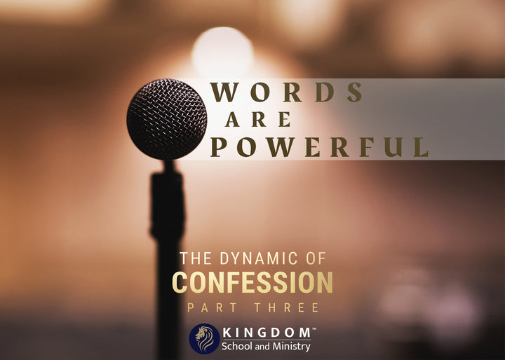 The Dynamic of Confession, Part Three: Words Are Powerful