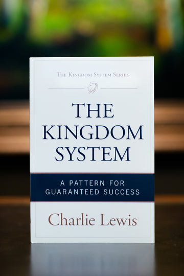 The Kingdom System: A Pattern for Guaranteed Success by Charlie Lewis