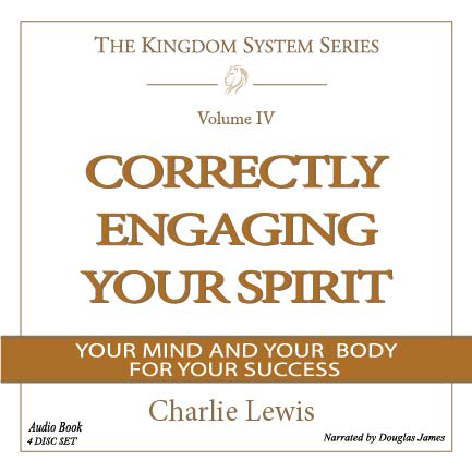 Audiobook: Correctly Engaging Your Spirit, Your Mind, and Your Body for Your Success