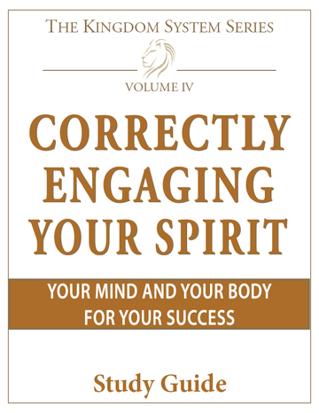 Study Guide - Correctly Engaging Your Spirit, Your Mind, and Your Body for Your Success