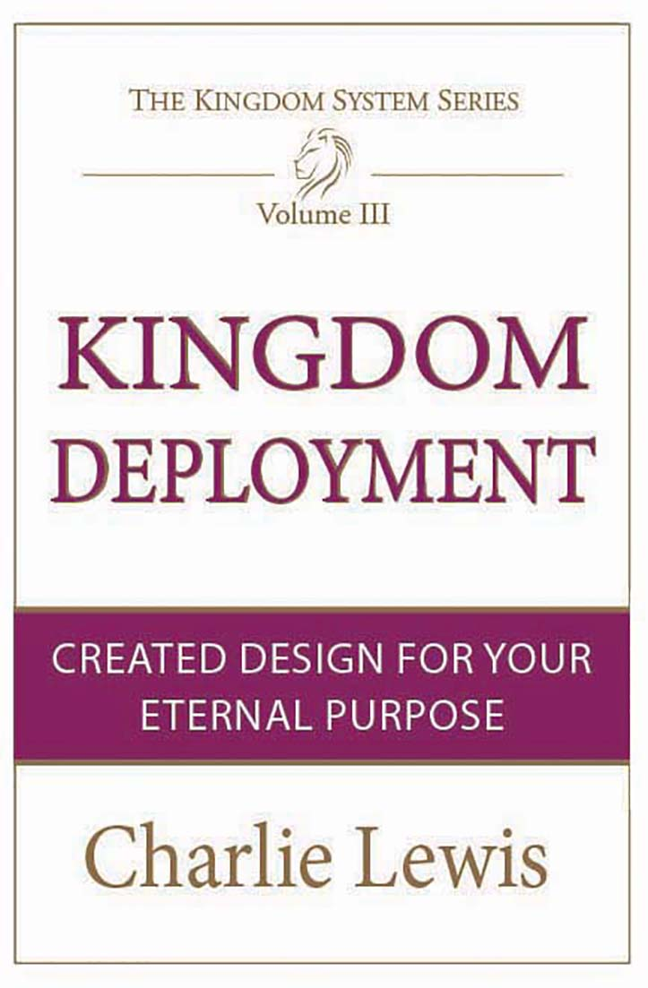 Kingdom Deployment: Created Design for Your Eternal Purpose by Charlie Lewis