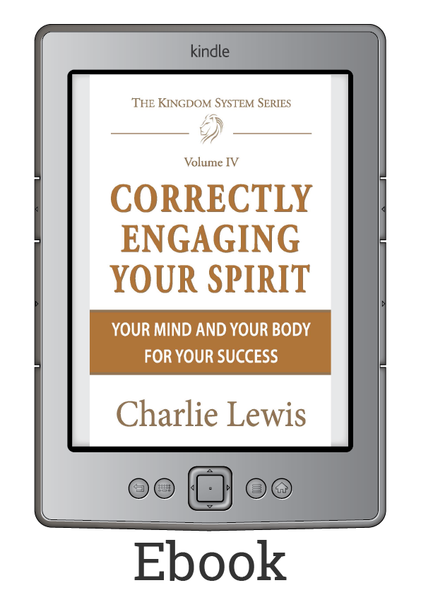 Ebook: Correctly Engaging Your Spirit, Your Mind & Your Body for Your Success by Charlie Lewis