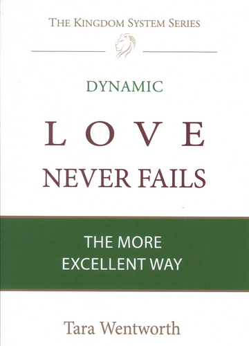 Love Never Fails: The More Excellent Way by Tara Wentworth
