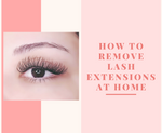 How To Remove Lash Extensions at Home