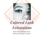 How Long Do Colored Lash Extensions Last For? What You Need To Know.