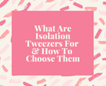 What Are Isolation Tweezers For and How To Choose Them?
