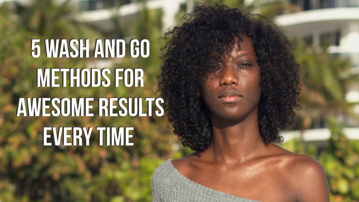 5 Wash and Go Methods for Awesome Results Every Time