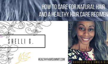 How to Care for Natural Hair and A Healthy Hair Care Regimen