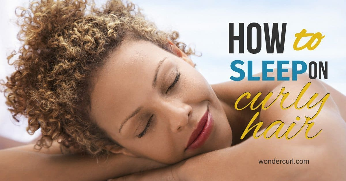 How to Sleep with Curly Hair for Best Next Day Hair