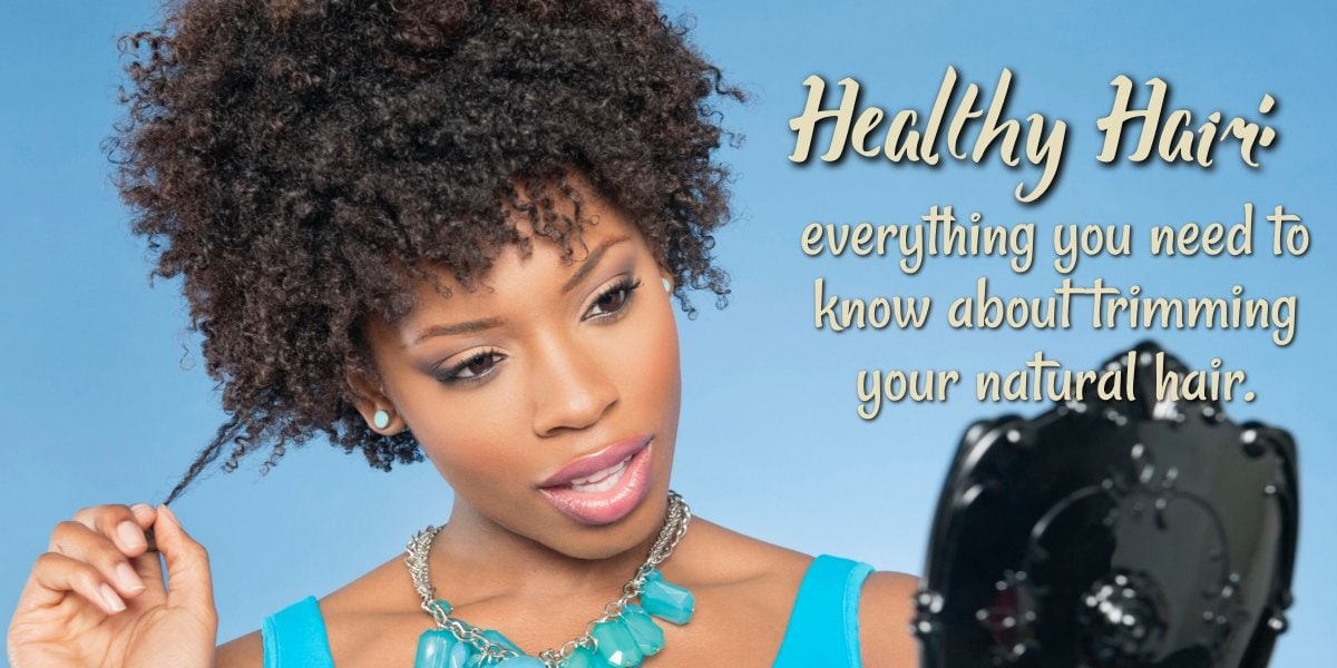 Natural Hair- everything you need to know about trimming it perfectly