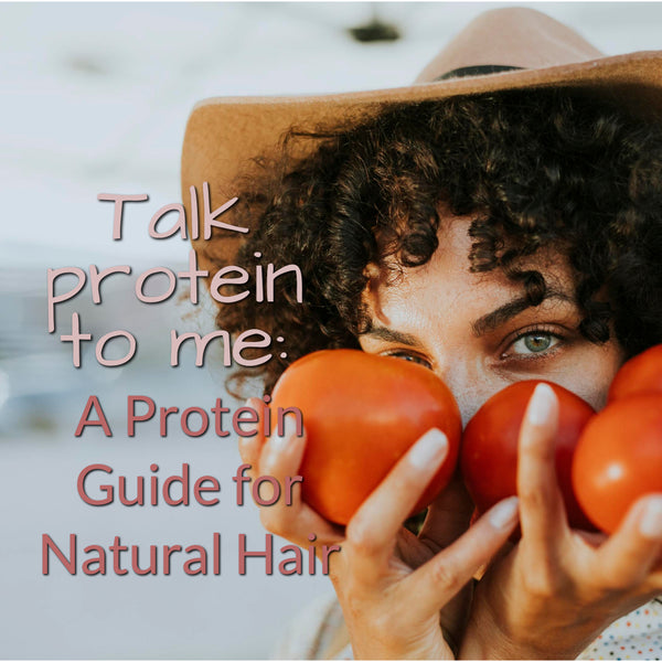 Talking about protein. A protein guide for natural hair
