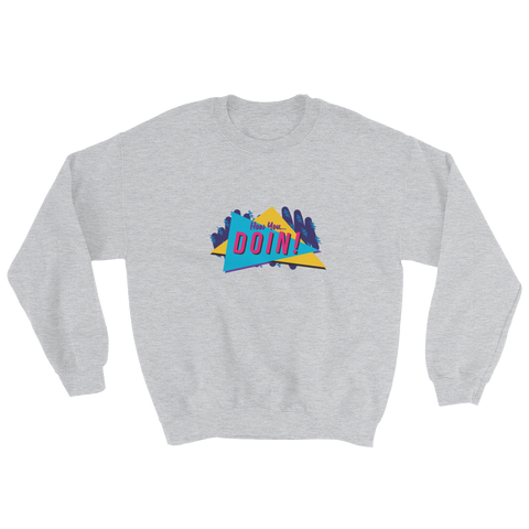 How You DOIN! Sweatshirt