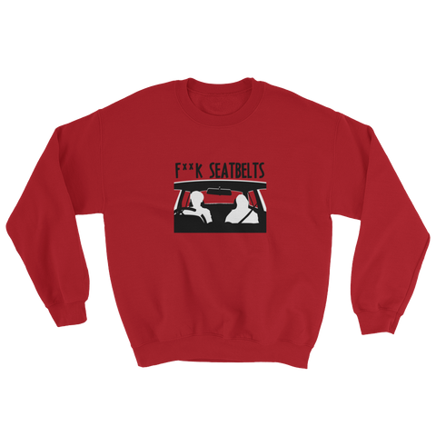 F***k Seatbelts Sweatshirt