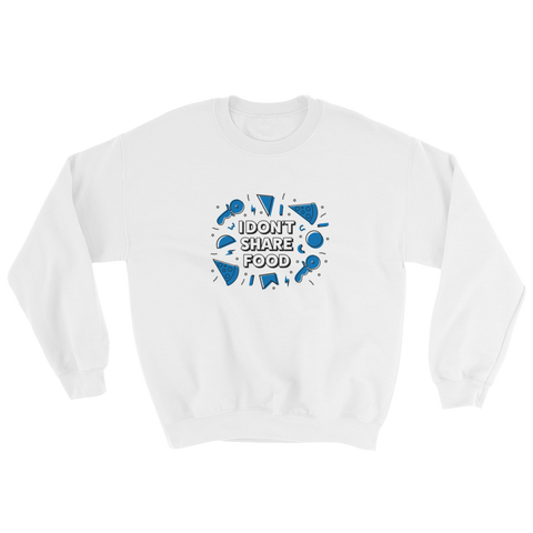 I Don't Share Food Sweatshirt