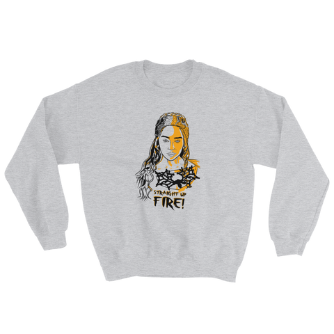 Straight Up Fire! Sweatshirt