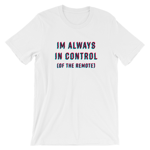 I'm Always In Control (Of The Remote) T-Shirt