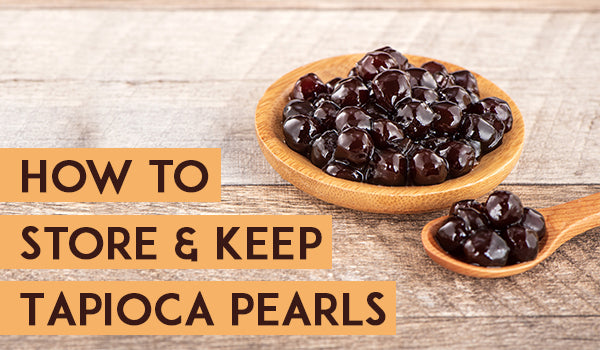 How to Store and Keep Tapioca Pearls
