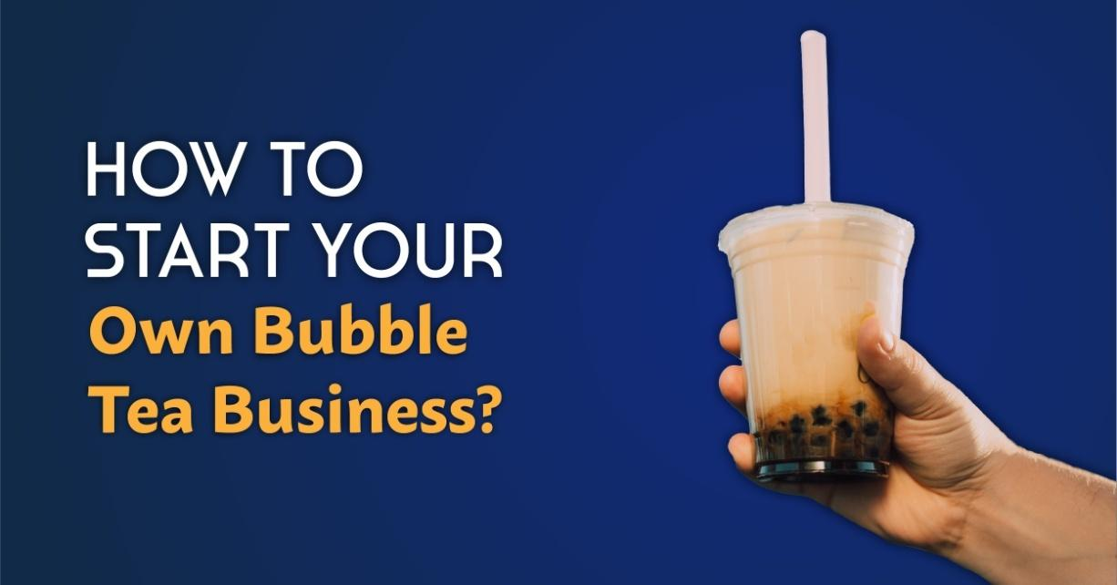 How To Start Your Own Bubble Tea Business?