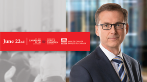 FREE Virtual Event: Tiff Macklem, Governor of the Bank of Canada addresses the Canadian Club on June 22