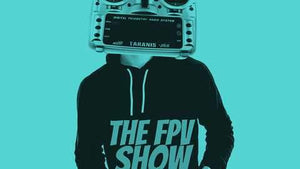 Don't forget to check out the FPV Show Podcast!