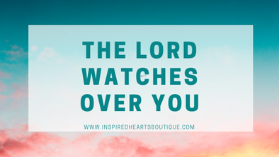 The Lord Watches Over You - Psalms 121:5