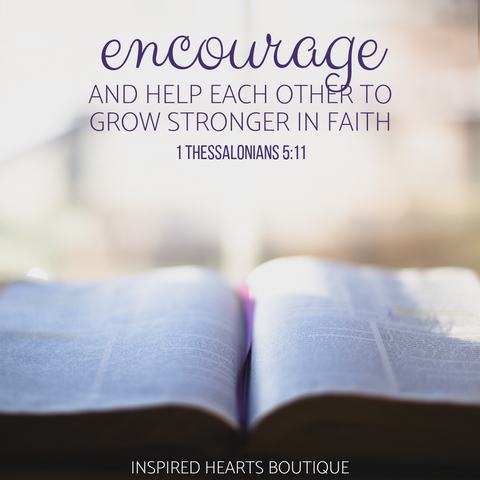 1 Thessalonians 5:11- Encourage and help each other grow stronger in faith