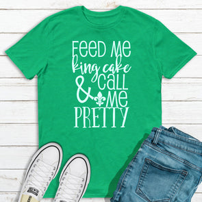 Feed Me King Cake & Call Me Pretty Shirt