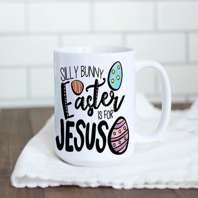 Silly Bunny, Easter is for Jesus Mug