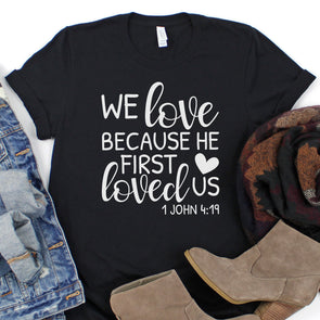 We Love Because He First Loved Us Women's Shirt - Inspired Hearts Boutique