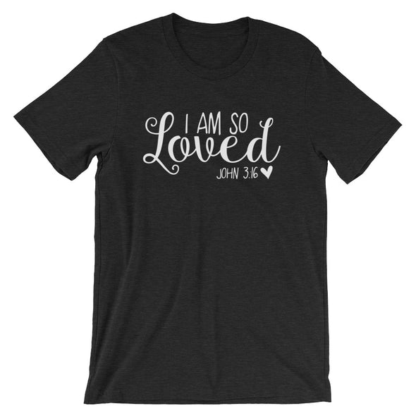I Am So Loved Women's Shirt - Inspired Hearts Boutique