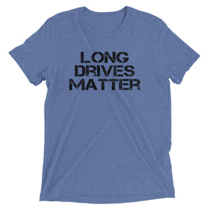 Long Drives Matter | Premium Tri-Blend T-Shirt - Fairway Splitters