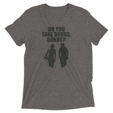 Do You Take Drugs, Danny? | Premium Tri-Blend T-Shirt - Fairway Splitters