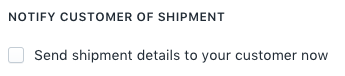 Send shipment details to your customer now shown unchecked